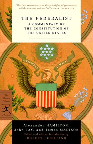 The Federalist: A Commentary on the Constitution of the United States (Modern Library Classics)