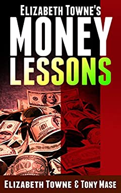 Elizabeth Towne's Money Lessons (Wallace D. Wattles' & Elizabeth Towne's Money Lessons Book 2)
