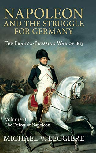 Napoleon and the Struggle for Germany: The Franco-Prussian War of 1813 (Cambridge Military Histories) (Volume 2)