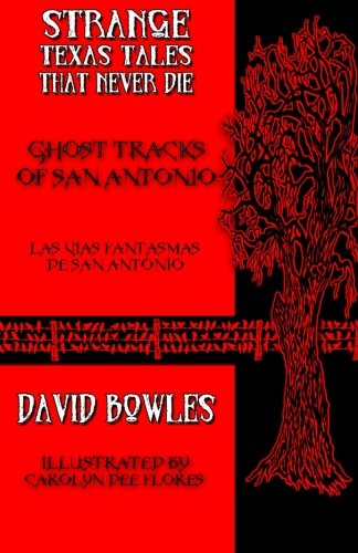 Ghost Tracks of San Antonio (Strange Texas Tales That Never Die) (Volume 14)