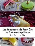 les entremets de la petite mu les 4 saisons en patisserie french edition