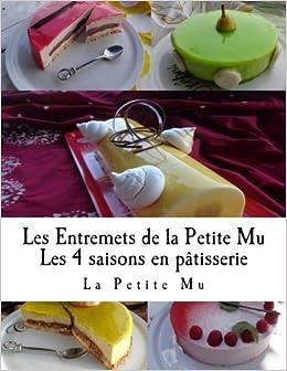 Les Entremets de la Petite Mu: Les 4 Saisons en Patisserie