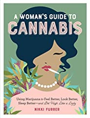 A woman's handbook to demystifying the world of weed, whether it's being used for pain relief, a moment of calm, or a fit of giggles.    Women of all ages are using cannabis to feel and look better. For rookies and experienced marijuan...
