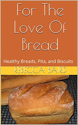 For The Love Of Bread: Healthy Breads, Pita, and Biscuits (Cookbooks From Nana, Book 1)