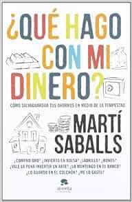 ¿Qué hago con mi dinero?: Martí Saballs Pons: 9788415320432: Amazon.com: Books