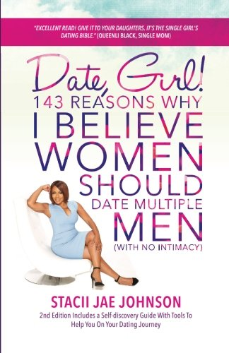 Date, Girl! 143 Reasons Why I Believe Women Should Date Multiple Men-NO Intimacy: 2nd Edition Includes a Self-discovery Guide With Tools To Help You on Your Dating Journey
