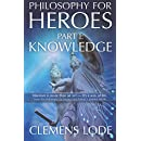 Philosophy for Heroes: Part I: Knowledge (Volume 1)