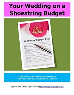 Your Wedding on a Shoestring Budget: How to tips, ideas and suggestions for creating your ideal wedding on a budget by [Schubert, Sandra Lee]