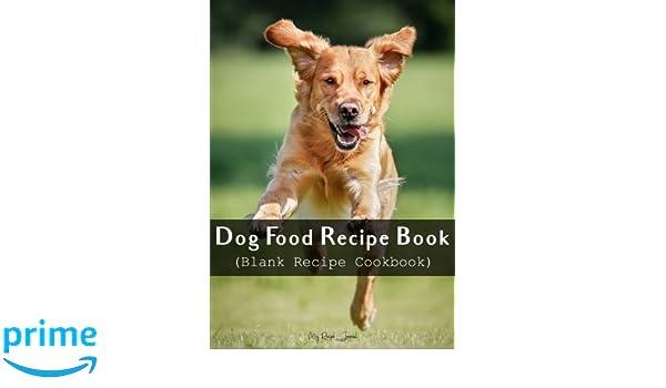 Dog food recipe book blank recipe cookbook 7 x 10 100 blank dog food recipe book blank recipe cookbook 7 x 10 100 blank recipe pages my recipe journal blank book billionaire 9781541131798 amazon books forumfinder Image collections
