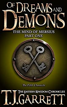 Of Dreams and Demons: (The Mind of Mersius: Part One) (The Eastern Kingdom Chronicles Book 5) by [Garrett, T.J.]