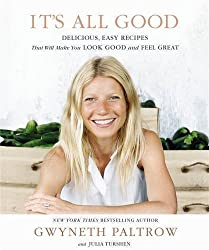 It's All Good: Delicious, Easy Recipes that Will Make You Look Good and Feel Great by Paltrow, Gwyneth, Turshen, Julia on 04/04/2013 unknown edition