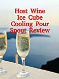 Review: Host Wine Ice Cube Cooling Pour Spout Review
