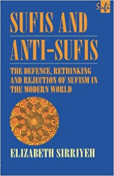 Sufis and Anti-Sufis: The Defence, Rethinking and Rejection of Sufism in the Modern World (Routledge Sufi Series)