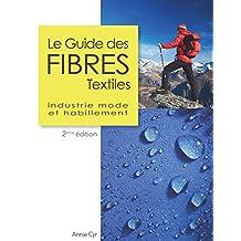 Le Guide des fibres textiles: Industrie mode et habillement, 2ème édition