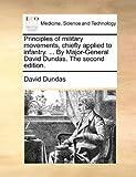 Principles of Military Movements, Chiefly Appliedto Infantry by Major-General David Dundas The, David Dundas, 1140843362