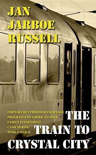 The Train to Crystal City: FDR's Secret Prisoner Exchange Program and America's Only Family Internment Camp during World War II (Thorndike Press Large Print Nonfiction Series) Lrg edition by Russell, Jan Jarboe (2015) Hardcover