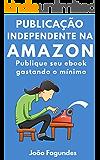 Publicação Independente na Amazon: Publique seu ebook gastando o mínimo