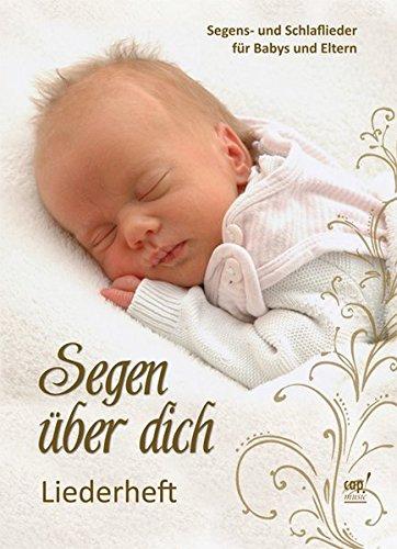 Segen über dich - Segens- und Schlaflieder für Babys und Eltern Liederheft