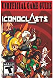 Iconoclasts: Unofficial Game Guide