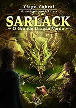 SARLACK: O Grande Dragão Verde: Versão Ilustrada por [Cabral, Tiago]