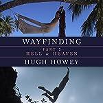 Wayfinding Part 2: Hell and Heaven | Hugh Howey