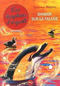 Les dauphins d'argent, tome 7 : Danger sur la falaise par Summer Waters
