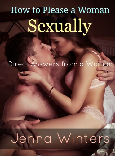 How to Please a Woman Sexually: Direct Answers From a Woman por Jenna Winters