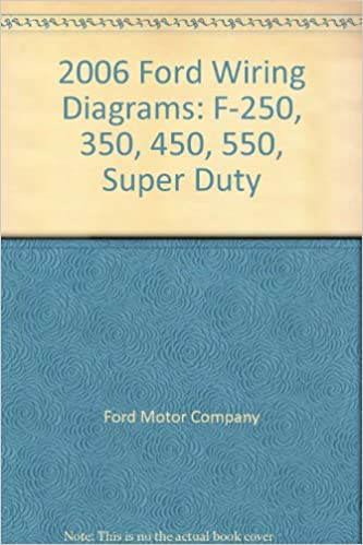 2006 ford wiring diagrams: f-250, 350, 450, 550, super duty: ford motor  company: amazon com: books