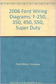 2006 Ford Wiring    Diagrams        F   250     350     450  550     Super       Duty     Ford Motor Company  Amazon  Books