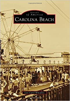 Book Carolina Beach (Images of America) by Lois Carol Wheatley (2012-04-18)