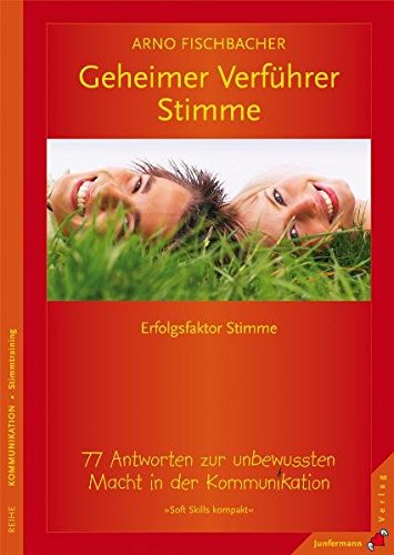 Geheimer Verführer Stimme: 77 Antworten zur unbewussten Macht in der Kommunikation. Soft Skills kompakt, Bd. 6 Taschenbuch – September 2008 Arno Fischbacher Junfermann Verlag 387387704X Coaching