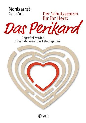 Der Schutzschirm Für Ihr Herz  Das Perikard  Angstfrei Werden Stress Abbauen Das Leben Spüren