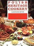 Polish Heritage Cookery: A Hippocrene Original Cookbook