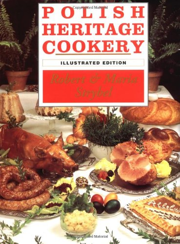 Polish Heritage Cookery: A Hippocrene Original Cookbook by Robert Strybel, Maria Strybel
