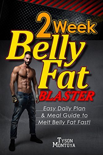 WEIGHT LOSS - BELLY FAT: 2 Week Belly Fat Blaster: Melt Belly Fat Fast! (Sexy Six Pack Abs  Alpha Self-Help Male Weight Loss Sugar-Free Detoxes Men's Paleo ... Transformation for Better Life Book 1)