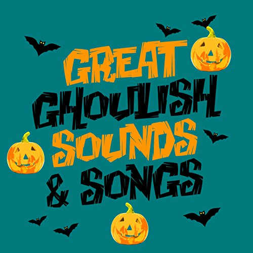 Great Ghoulish Sounds & Songs -
