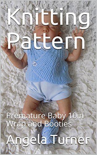 Knitting Pattern: Premature Baby 10in Wrap and Booties