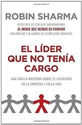 El líder que no tenía cargo: Una fábula moderna sobre el éxito en la empresa y en la vida (Spanish Edition)