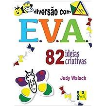 Diversão com E.V.A. 82 Ideias Criativas