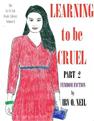LEARNING TO BE CRUEL: PART 2 (The Irv O. Neil Erotic Library Book 6)