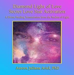 Diamond Light of Love - Secret Love Star Activation