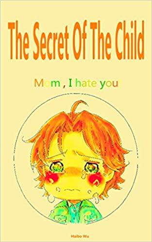 The Secret Of The Child: Mom , I hate you!