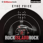 Rock Island Rock: A Crossroads Thriller, Book 2 | Eyre Price