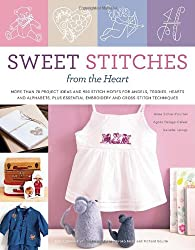 Sweet Stitches from the Heart: More Than 70 Project Ideas and 900 Stitch Motifs for Angels, Teddies, Fairies, Hearts, and Alphabets, plus Essential Embroidery and Cross-Stitch Techniques