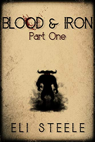 Blood and Iron: Part One by [Steele, Eli]