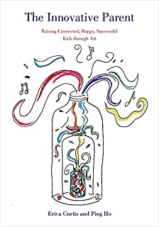 Book Cover: The Innovative Parent: Raising Connected, Happy, Successful Kids through Art