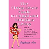 The Cheap Diva's Guide to Frugal and Fabulous Living: How to Shop Smart, Look Your Best, Decorate with Style, and Have Fun for Less Money!