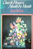 Church Flowers Month by Month, Jean Taylor, 0264664507