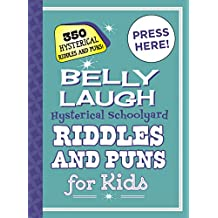 Belly Laugh Hysterical Schoolyard Riddles and Puns for Kids: 350 Hilarious Riddles and Puns!