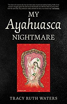 My Ayahuasca Nightmare by [Waters, Tracy Ruth]